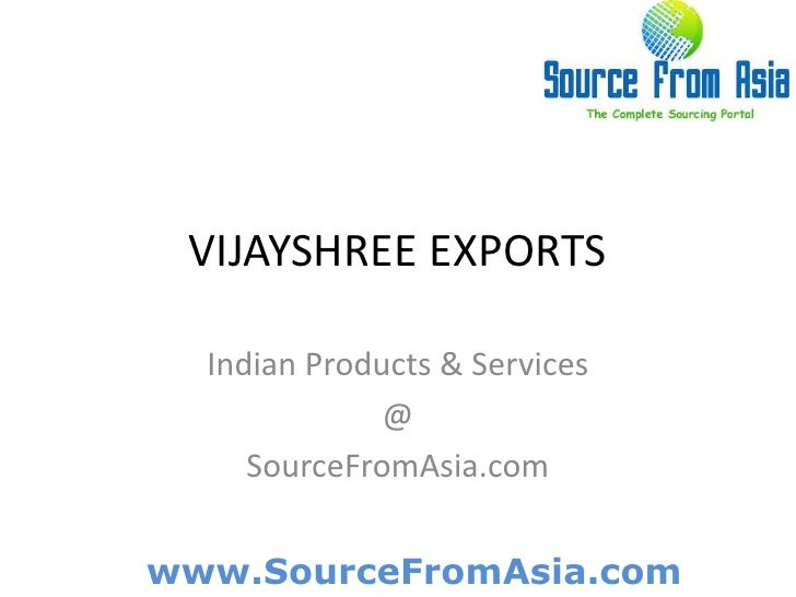 VIJAYSHREE EXPORTS <br />Indian Products & Services<br />@<br />SourceFromAsia.com<br />