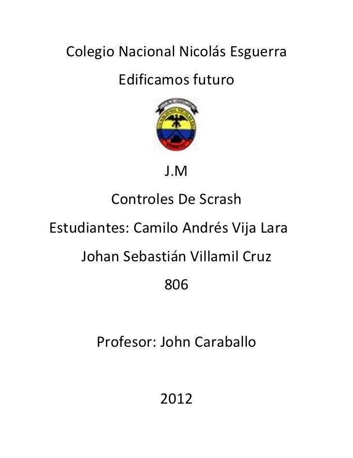 Colegio Nacional Nicolás Esguerra          Edificamos futuro                 J.M         Controles De ScrashEstudiantes: C...