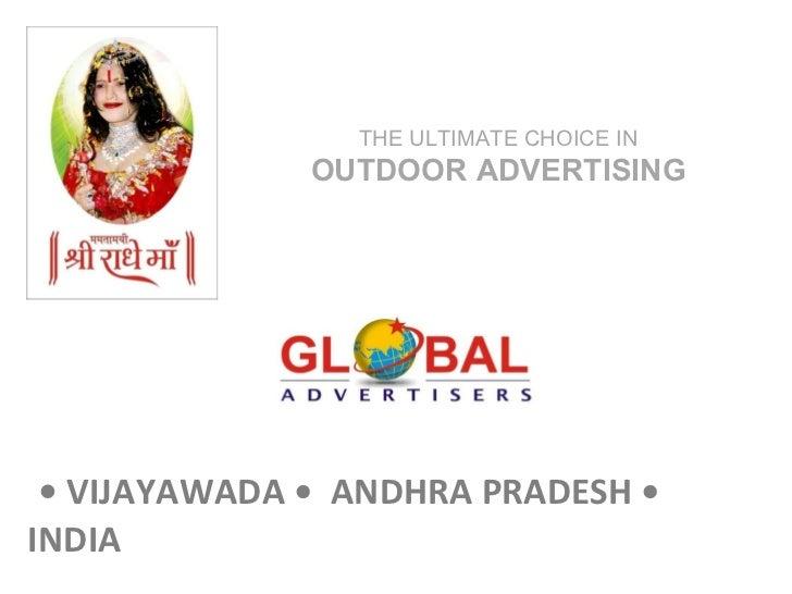 •  VIJAYAWADA •  ANDHRA PRADESH • INDIA THE ULTIMATE CHOICE IN  OUTDOOR ADVERTISING