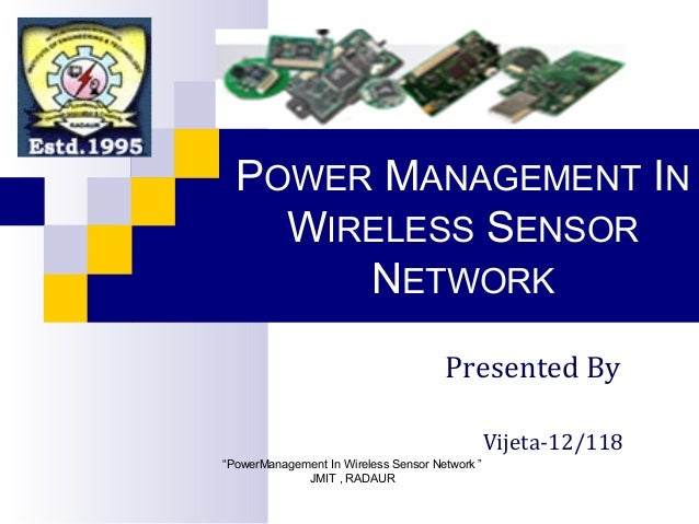 POWER MANAGEMENT IN    WIRELESS SENSOR       NETWORK                                      Presented By                    ...