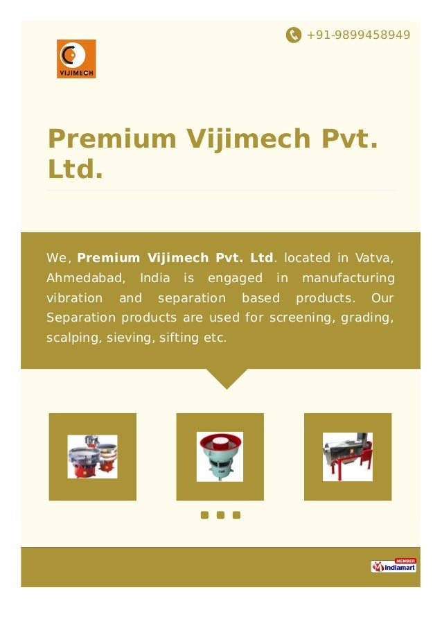 +91-9899458949 Premium Vijimech Pvt. Ltd. We, Premium Vijimech Pvt. Ltd. located in Vatva, Ahmedabad, India is engaged in ...