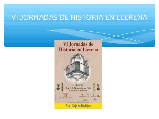 VI JORNADAS DE HISTORIA EN LLERENA