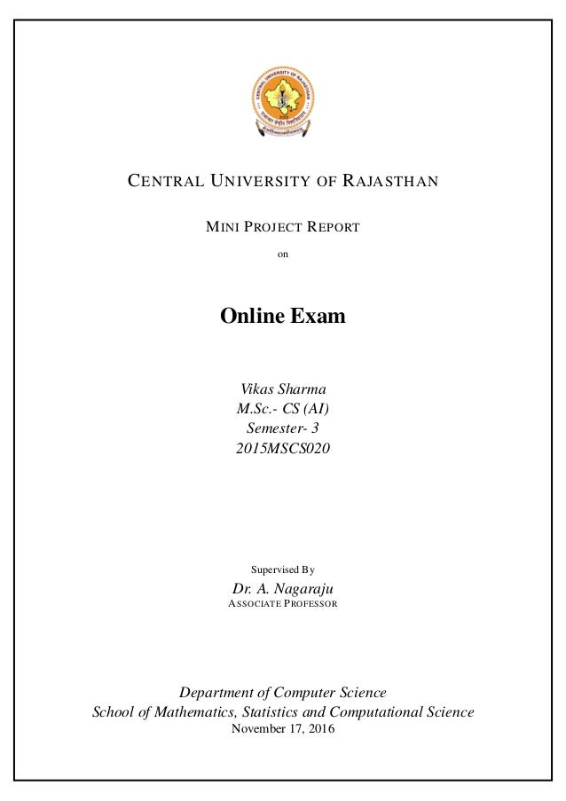CENTRAL UNIVERSITY OF RAJASTHAN MINI PROJECT REPORT on Online Exam Vikas Sharma M.Sc.- CS (AI) Semester- 3 2015MSCS020 Sup...