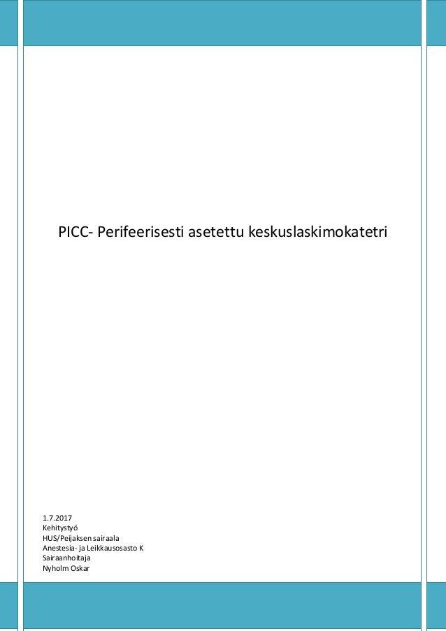 PICC- Perifeerisesti asetettu keskuslaskimokatetri 1.7.2017 Kehitystyö HUS/Peijaksen sairaala Anestesia- ja Leikkausosasto...