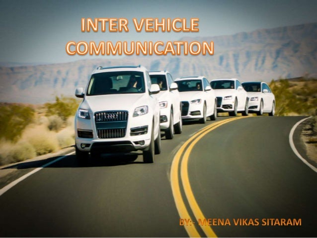 inter vehicle communication Inter vehicle communication akhil parekh manan shah outlook introduction motivation overview of smart vehicle architecture types of communication radio bands.