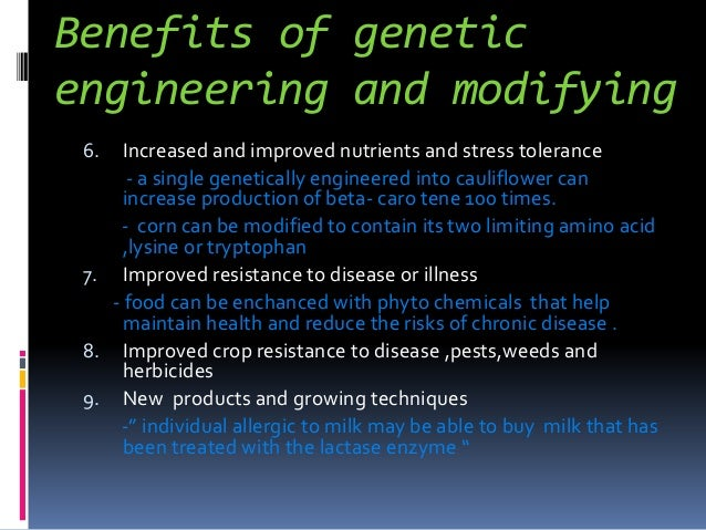 the numerous advantages of producing genetically modified foods Genetically modified foods or gm foods, also known as genetically engineered foods or bioengineered foods, are foods produced from organisms that have had changes introduced into their dna using the methods of genetic engineering genetic engineering techniques allow for the introduction of new traits as well as.