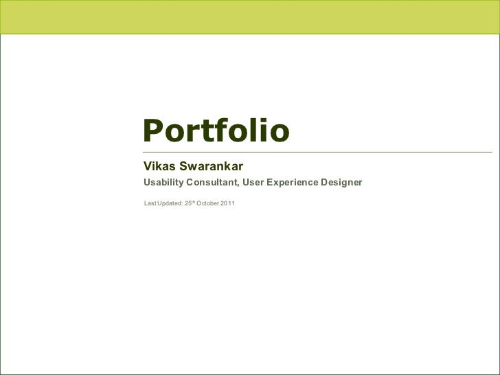 PortfolioVikas SwarankarUsability Consultant, User Experience DesignerLast Updated: 25th October 2011