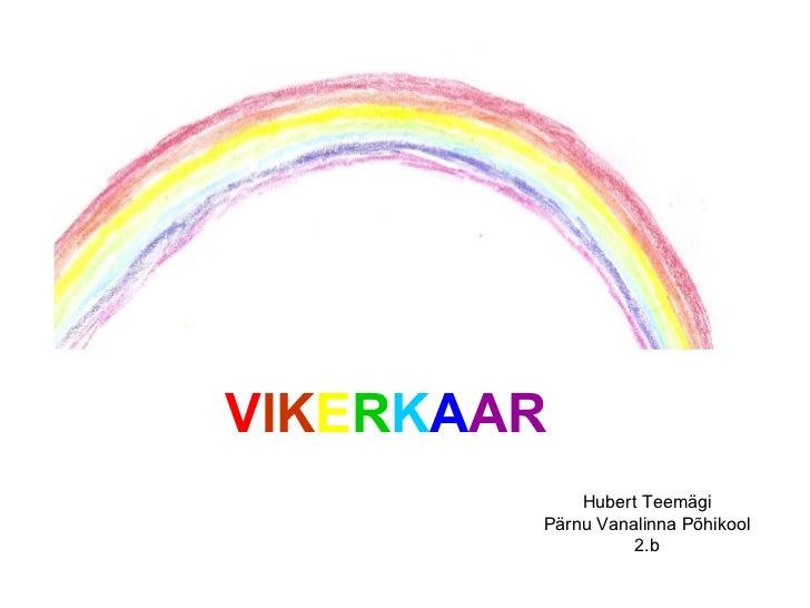 VIKERKAAR            Hubert Teemägi        Pärnu Vanalinna Põhikool                  2.b