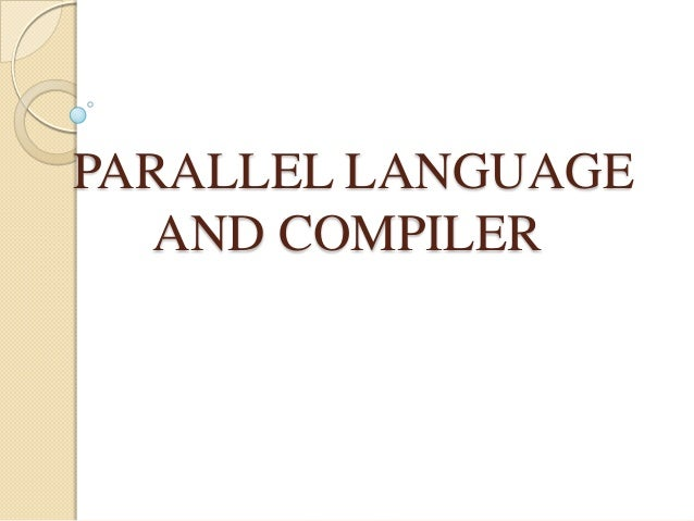 PARALLEL LANGUAGE AND COMPILER