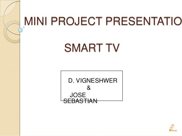 MINI PROJECT PRESENTATIO SMART TV D. VIGNESHWER & JOSE SEBASTIAN