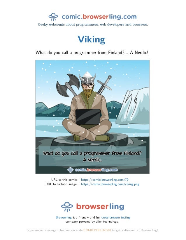 Geeky webcomic about programmers, web developers and browsers. Viking What do you call a programmer from Finland?... A Ner...