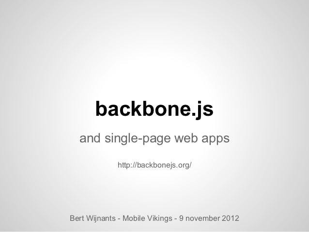 backbone.js  and single-page web apps             http://backbonejs.org/Bert Wijnants - Mobile Vikings - 9 november 2012