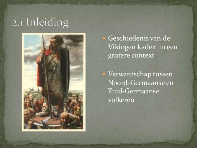  Geschiedenis van de  Vikingen kadert in een  grotere context   Verwantschap tussen  Noord-Germaanse en  Zuid-Germaanse ...