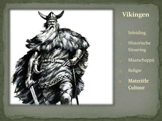 Vikingen  1. Inleiding  2. Historische  Situering  3. Maatschappij  4. Religie  5. Materiële  Cultuur