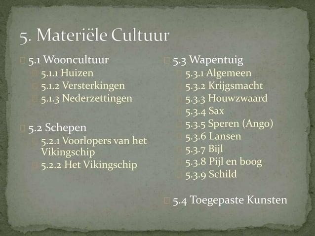 5.1 Wooncultuur  5.1.1 Huizen  5.1.2 Versterkingen  5.1.3 Nederzettingen  5.2 Schepen  5.2.1 Voorlopers van het  Vikingsch...