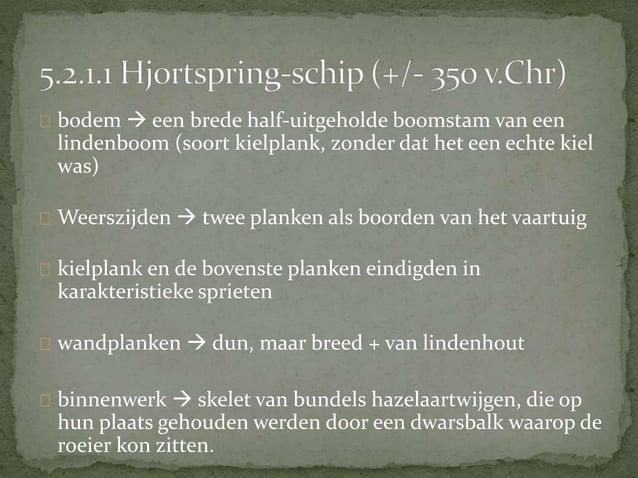 Bij opgraving van het  Gokstadschip zijn riemen  teruggevonden:  uit dennenhout  varieerden in lengte tussen  5,30 m en 5,...
