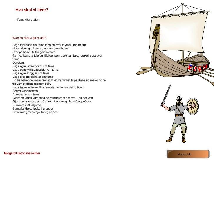 Hva skal vi lære?       ·Tema:vikingtiden     Hvordan skal vi gjøre det?     ·Lage tankekart om tema for å se hvor mye du ...