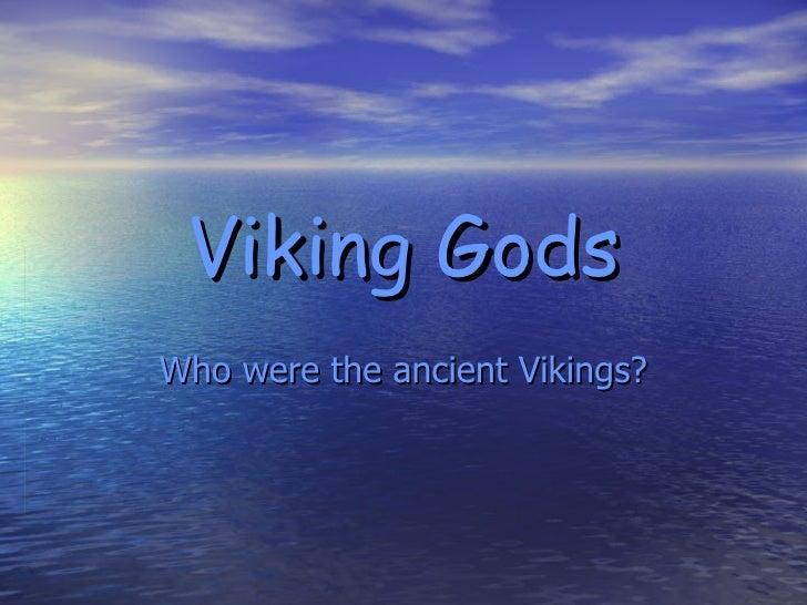 Viking Gods Who were the ancient Vikings?