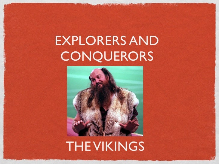 EXPLORERS AND  CONQUERORS      THE VIKINGS