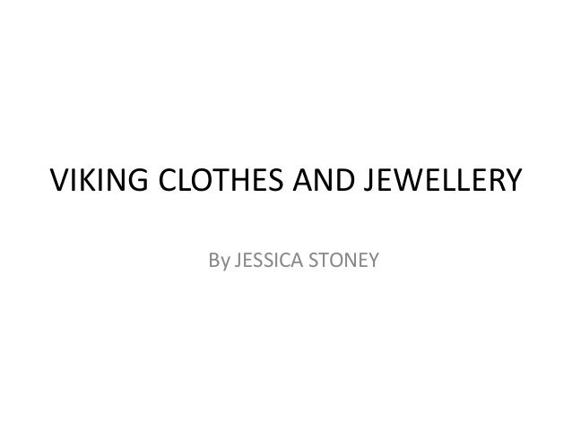 VIKING CLOTHES AND JEWELLERY         By JESSICA STONEY