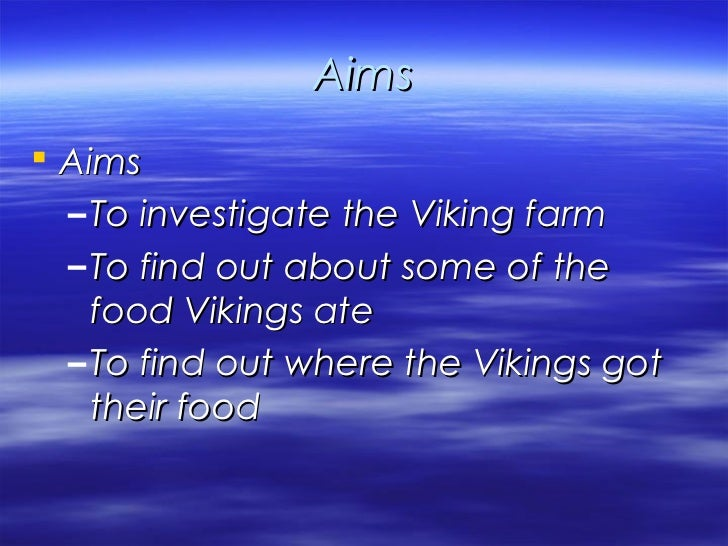 Aims Aims – To investigate the Viking farm – To find out about some of the   food Vikings ate – To find out where the Vik...