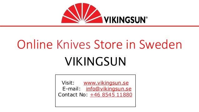 Online Knives Store in Sweden VIKINGSUN Visit: www.vikingsun.se E-mail: info@vikingsun.se Contact No: +46 8545 11880