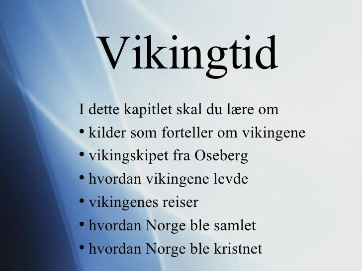 Vikingtid <ul><li>I dette kapitlet skal du lære om </li></ul><ul><li>kilder som forteller om vikingene </li></ul><ul><li>v...