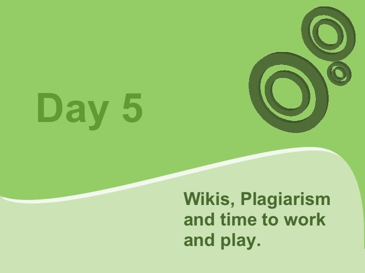 Day 5 Wikis, Plagiarism and time to work and play.