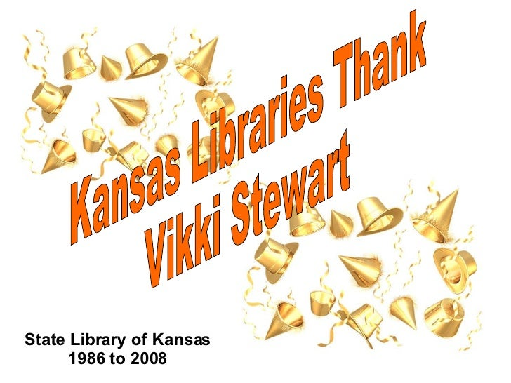Kansas Libraries Thank  Vikki Stewart State Library of Kansas 1986 to 2008