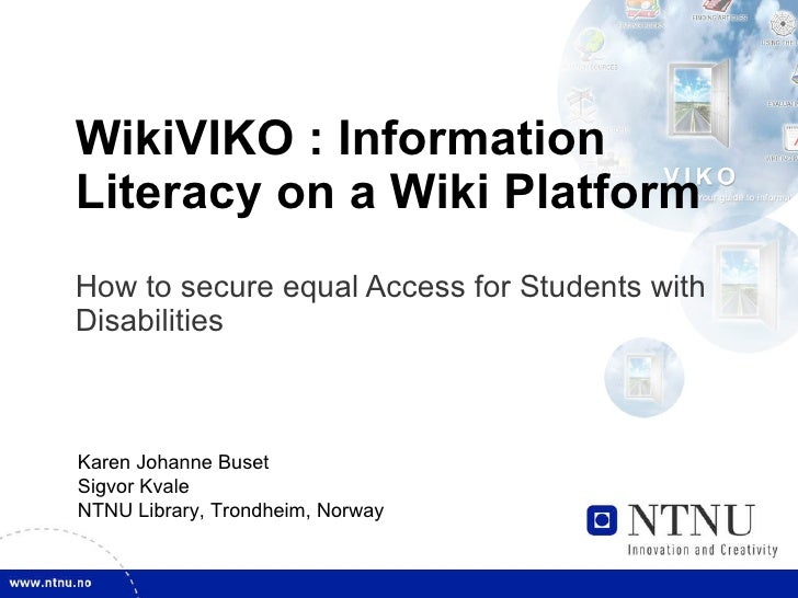 WikiVIKO : Information Literacy on a Wiki Platform  How to secure equal Access for Students with Disabilities Karen Johann...