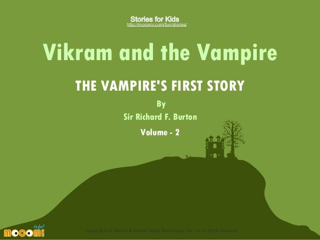 Stories for Kids  http://mocomi.com/fun/stories/  Vikram and the Vampire THE VAMPIRE'S FIRST STORY By Sir Richard F. Burto...