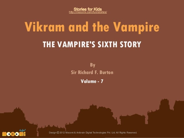 Stories for Kids  http://mocomi.com/fun/stories/  Vikram and the Vampire THE VAMPIRE'S SIXTH STORY By Sir Richard F. Burto...