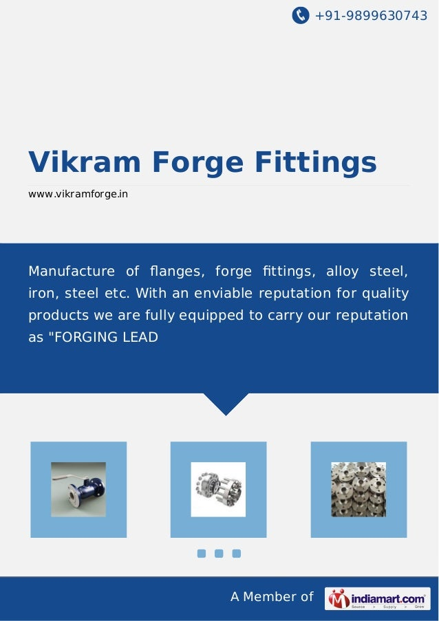 +91-9899630743 A Member of Vikram Forge Fittings www.vikramforge.in Manufacture of flanges, forge fittings, alloy steel, iro...