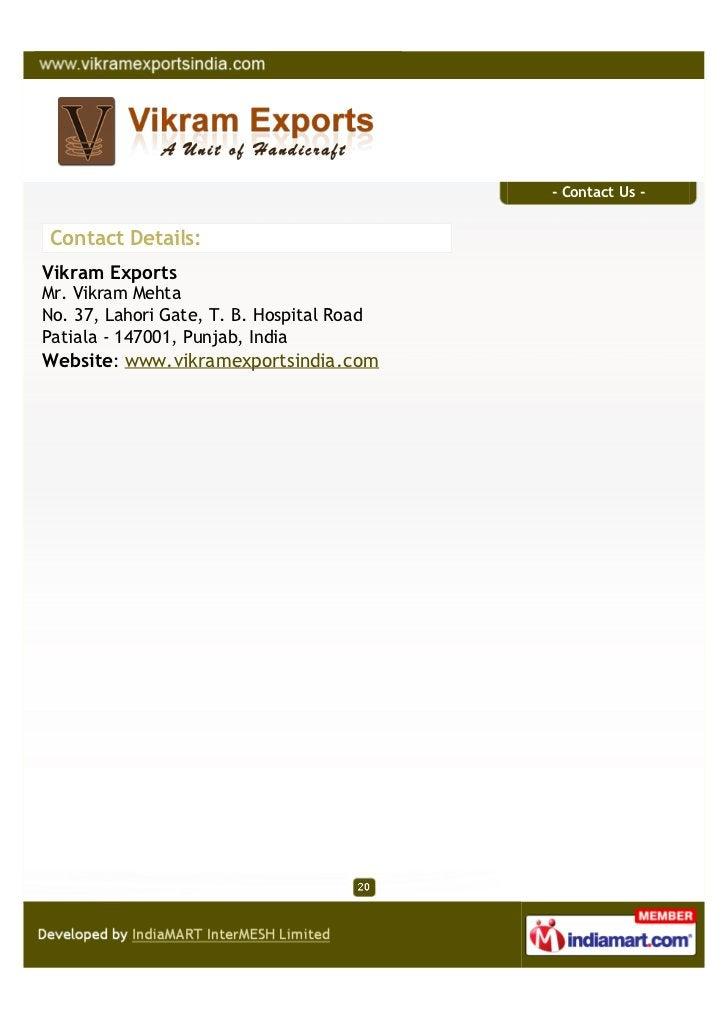 - Contact Us -Contact Details:Vikram ExportsMr. Vikram MehtaNo. 37, Lahori Gate, T. B. Hospital RoadPatiala - 147001, Punj...