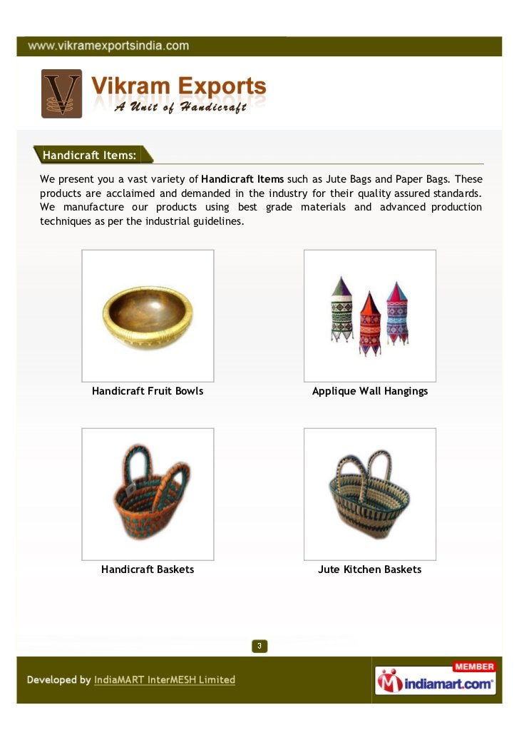 Handicraft Items:We present you a vast variety of Handicraft Items such as Jute Bags and Paper Bags. Theseproducts are acc...