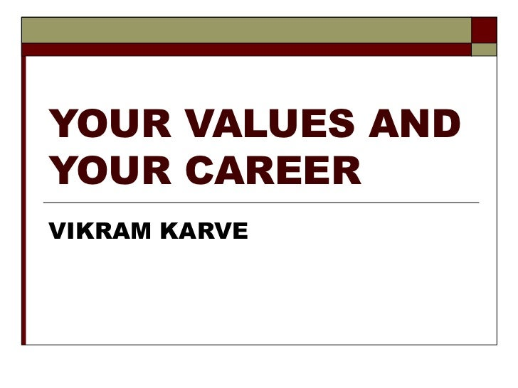 YOUR VALUES AND YOUR CAREER VIKRAM KARVE