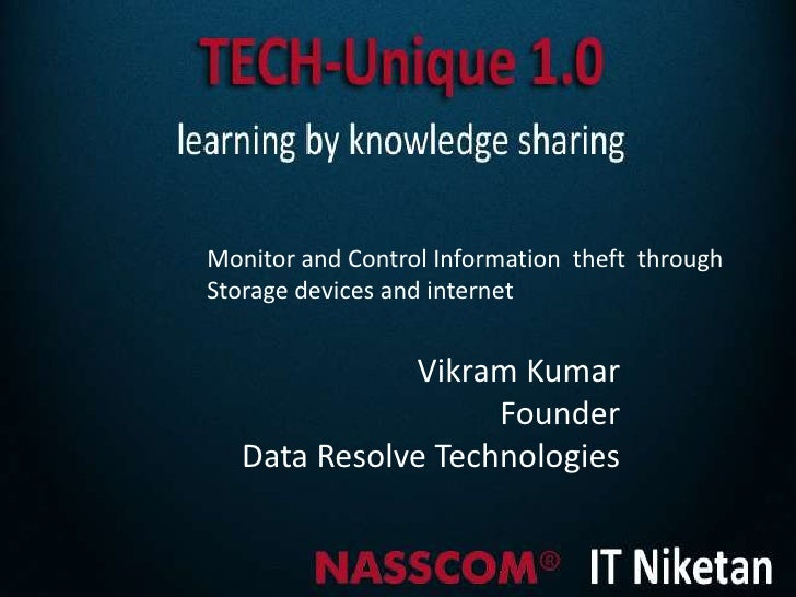 Monitor and Control Information theft throughStorage devices and internet              Vikram Kumar                    Fou...