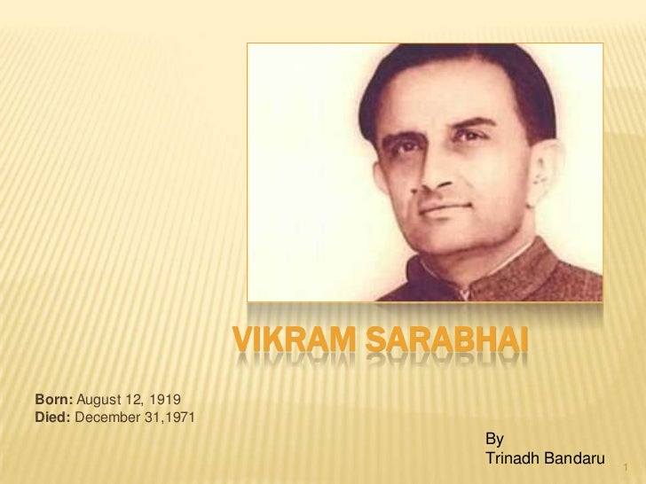 VIKRAM SARABHAIBorn: August 12, 1919Died: December 31,1971                                     By                         ...