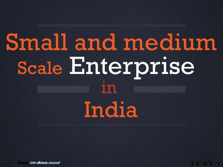 Small and medium Scale Enterprise                          in                         IndiaSour htp:/msme.gov    ce: t /  ...