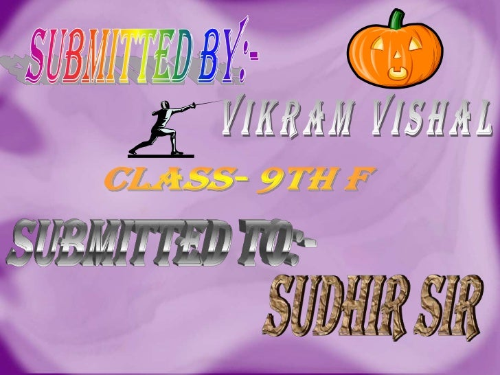 SUBMITTED BY:-<br />vikram vishal<br />CLASS- 9th f<br />SUBMITTED TO:-<br />sudhir sir<br />