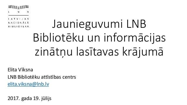 Jaunieguvumi LNB Bibliotēku un informācijas zinātņu lasītavas krājumā Elita Vīksna LNB Bibliotēku attīstības centrs elita....