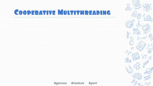 @gamussa @hazelcast #jpoint Cooperative Multithreading 1 поток может выполнять ~1000 tasklet