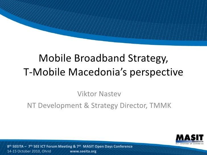 Mobile Broadband Strategy,          T-Mobile Macedonia's perspective                         Viktor Nastev            NT D...
