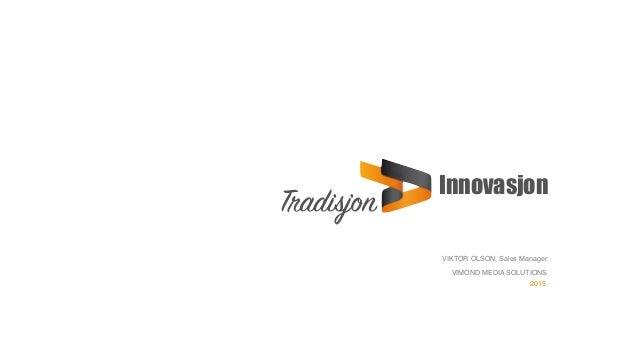 Innovasjon  Tradisjon VIMOND MEDIA SOLUTIONS 2015 VIKTOR OLSON, Sales Manager