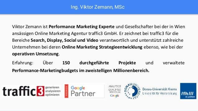 Ing. Viktor Zemann, MSc Viktor Zemann ist Performance Marketing Experte und Gesellschafter bei der in Wien ansässigen Onli...
