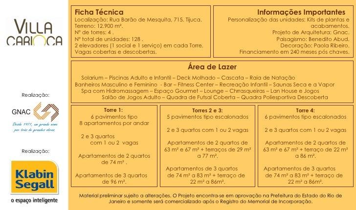 Ficha Técnica Localização: Rua Barão de Mesquita, 715. Tijuca. Terreno: 12.900 m². Nº de torres: 4 . Nº total de unidades:...