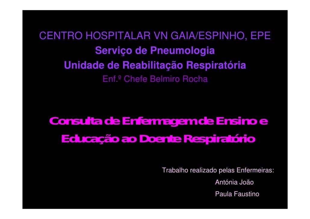 CENTRO HOSPITALAR VN GAIA/ESPINHO, EPE         Serviço de Pneumologia    Unidade de Reabilitação Respiratória           En...