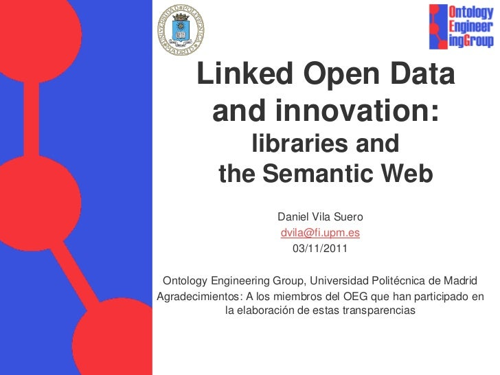 Linked Open Data        and innovation:              libraries and           the Semantic Web                      Daniel ...
