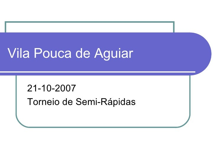 Vila Pouca de Aguiar 21-10-2007 Torneio de Semi-Rápidas