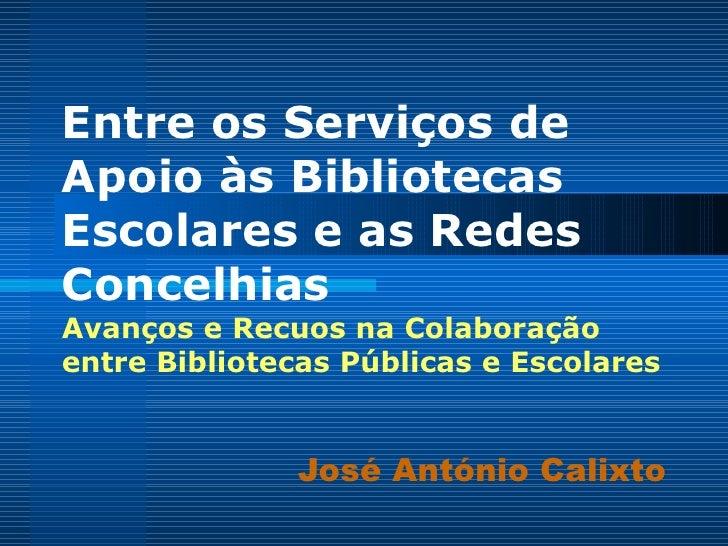 Entre os Serviços de Apoio às Bibliotecas Escolares e as Redes Concelhias Avanços e Recuos na Colaboração entre Biblioteca...